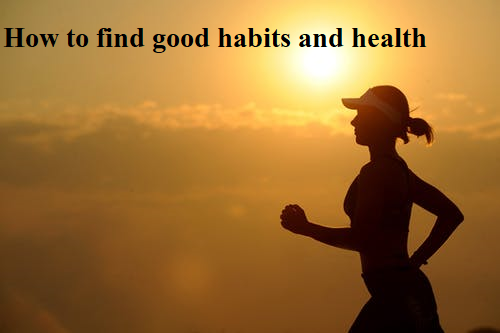 How to find good habits and health