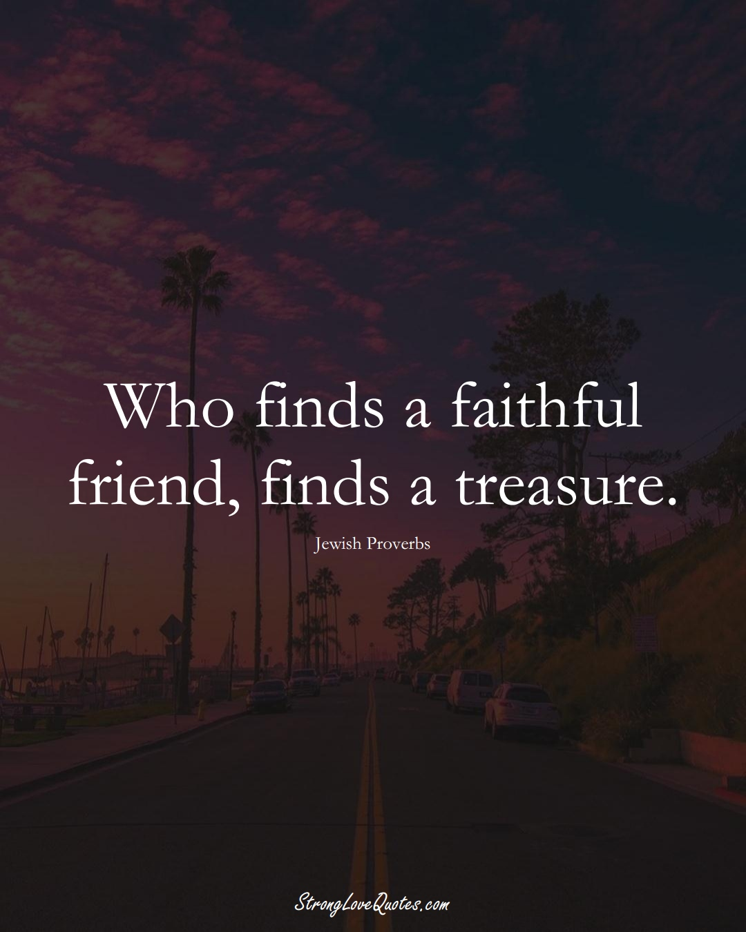 Who finds a faithful friend, finds a treasure. (Jewish Sayings);  #aVarietyofCulturesSayings