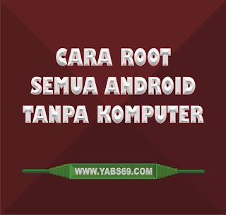 Cara Root Semua Android Tanpa PC/Laptop Yabs69 Community