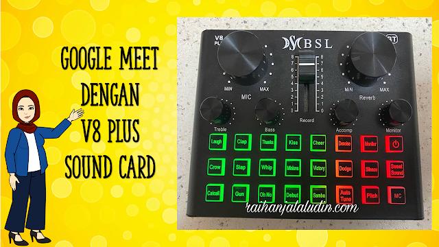 Google Meet Dengan V8 Plus Sound Card