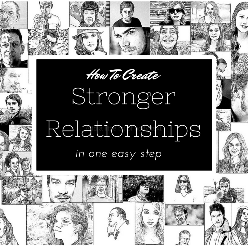 How to create your strongest relationships in one easy step and enjoy deeper connections. (The HealthMinded.com) #relationships
