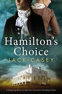 Hamilton's Choice: A Gripping Novel of America's Foremost Founding Father book promotion by Jack Casey