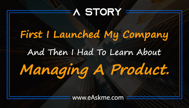 First I Launched My Company And Then I Had To Start Learning About Managing A Product: eAskme
