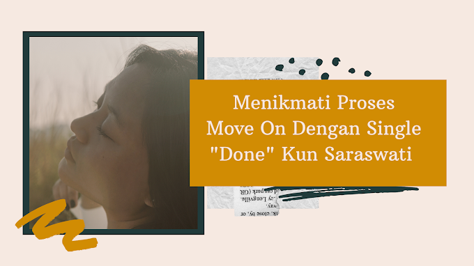 "Menikmati Proses Move On Dengan Single ""Done"" Kun Saraswati"