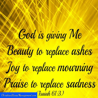 God anointed Jesus … to comfort all who mourn, to console those who mourn , to give me beauty for ashes, the oil of joy for mourning, the garment of praise for the spirit of depression. (Adapted Isaiah 61:2-3)