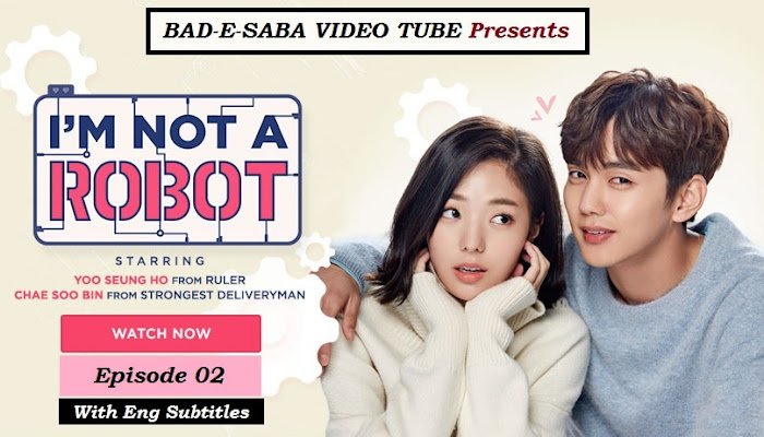 BAD-E-SABA Presents - Korean Drama I'm Not A robot Episode 02 Online In HD