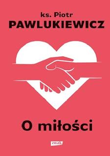 """""""O miłości"""" ks. Piotr Pawlukiewicz"""
