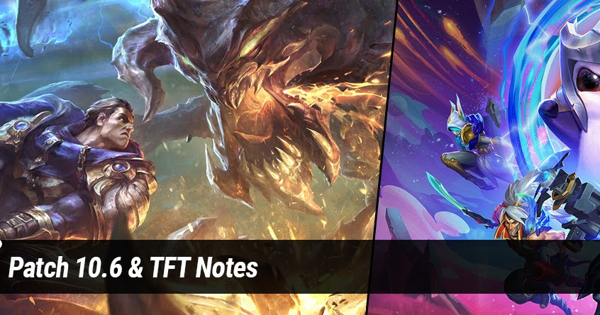 Patch 10.6 & TFT Notes