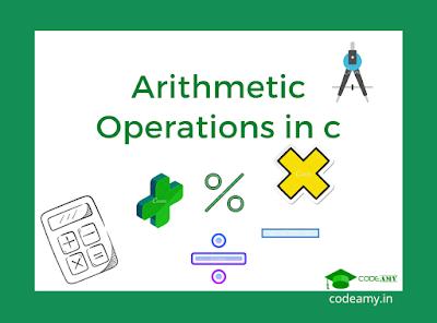 arithmetic operators in c - operations in c