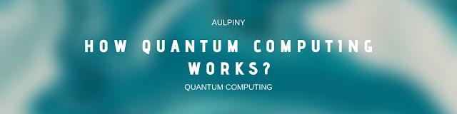 How Quantum Computing Works?