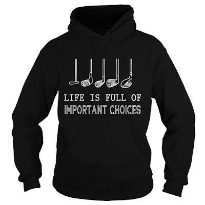life is full of important choices golf shirt,  life is full of important choices golf t shirt,  life is full of important choices golf svg,