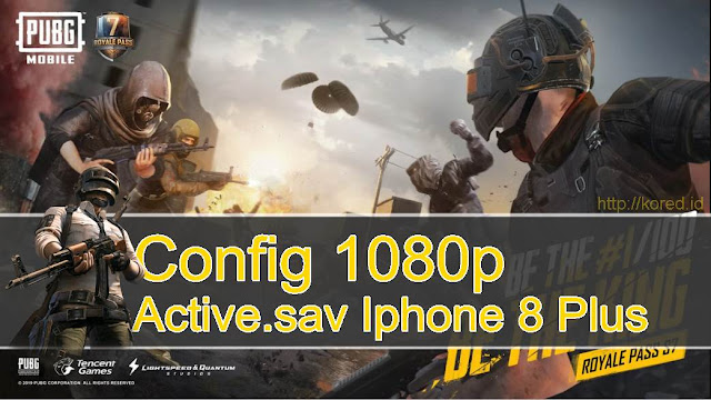 Download Config 1080p dan Active.sav Iphone 8 Plus Pubg Mobile Versi 0.13.0