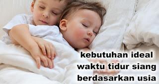 kebutuhan ideal waktu tidur siang berdasarkan usia anak