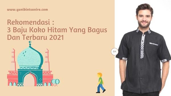 Rekomendasi 3 Baju Koko Hitam Yang Bagus Dan Terbaru 2021
