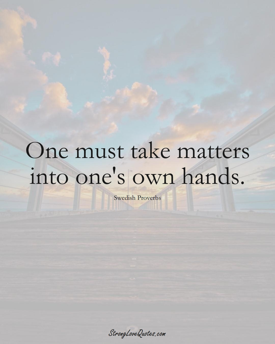 One must take matters into one's own hands. (Swedish Sayings);  #EuropeanSayings