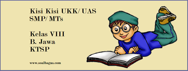 Download Kisi Kisi UKK/ UAS B. Jawa Kelas 8 Semester 2/ Genap sesuai kurikulum KTSP tahun ajar 2017