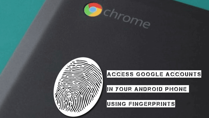 Bye! Bye! for Password! Now Access Google Accounts in Your Android Phone Using Fingerprints via Chrome