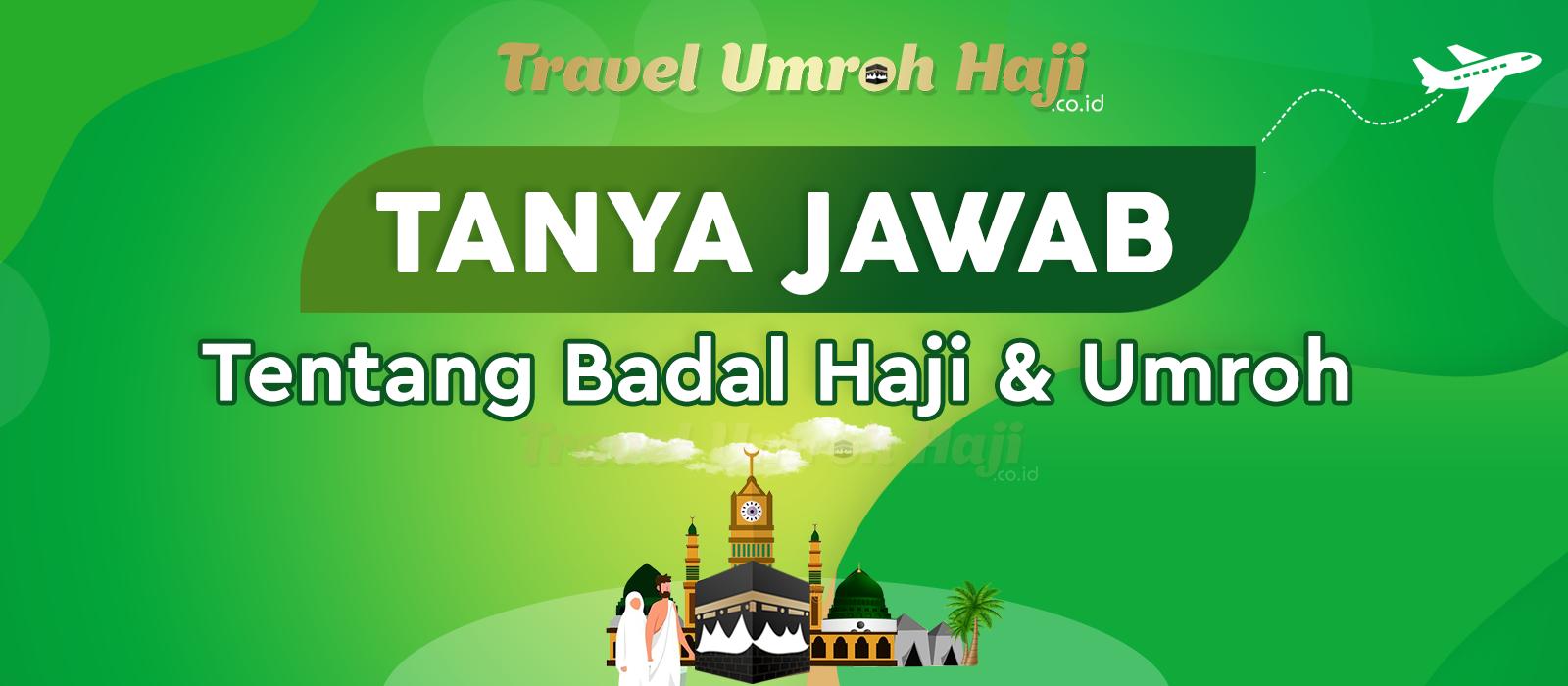 Informasi Tentang Badal Haji dan Badal Umroh pendaftar / peserta Bertanya Travel Menjawab