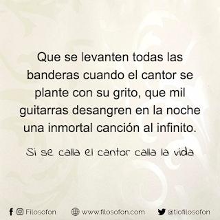 """""""Que se levanten todas las banderas, cuando el cantor se plante con su grito, que mil guitarras desangren en la noche, una inmortal canción al infinito.  Si se calla el cantor... calla la vida."""" Horacio Guarany"""