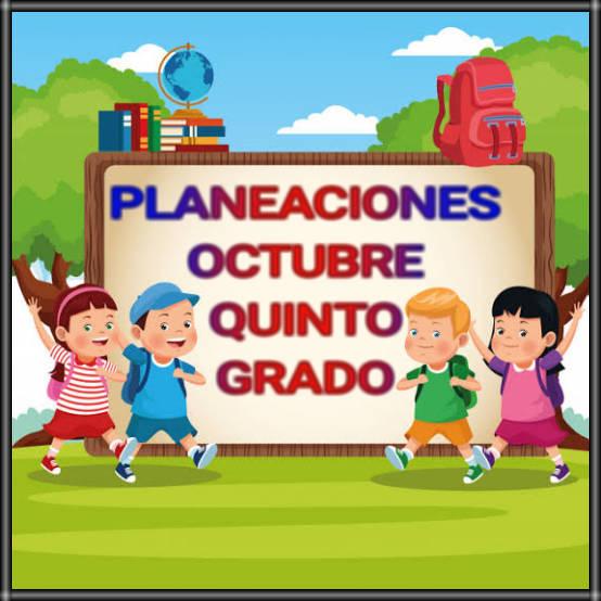 PLANEACIONES-OCTUBRE-QUINTO GRADO