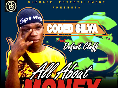 DOWNLOAD MP3: Coded Silva Ft. Dofant Cleff - All About Money
