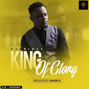 KS Prince - King Of Glory Lyrics & Audio