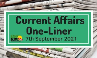 Current Affairs One-Liner: 7th September 2021
