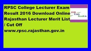 RPSC College Lecturer Exam Result 2016 Download Online Rajasthan Lecturer Merit List / Cut Off www.rpsc.rajasthan.gov.in