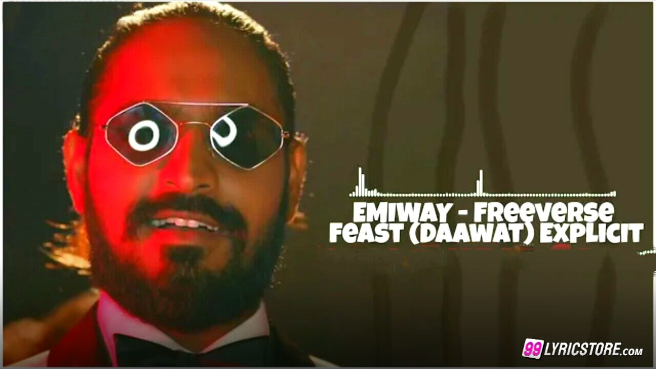 Freeverse Feast (Daawat) {Explicit} Hip hop Lyrics sung and written by Emiway Bantai