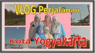 VLOG Perjalanan Menuju Kota Yogyakarta