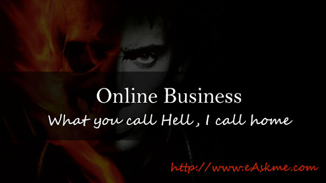 Online Business Blogging: What you call Hell, I call home: eAskme
