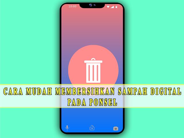 CARA MUDAH MEMBERSIHKAN SAMPAH DIGITAL  PADA PONSEL
