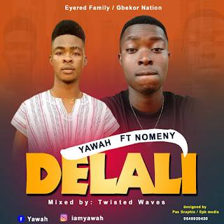 IMG 20191127 WA0044 - Yawah ft Nomeny - Delali (Mixed By Twisted Waves) || 9jasuperstar