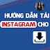 Hướng Dân Tải Ảnh Từ Instagram Cho Máy Tính Nhanh Nhất