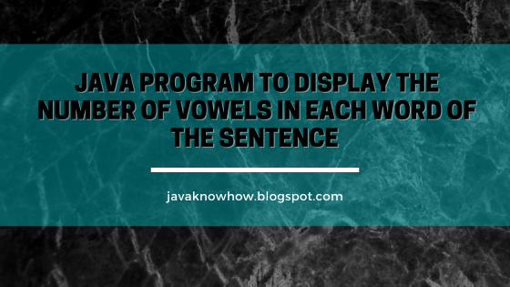 Java program to display the number of vowels in each word of the Sentence
