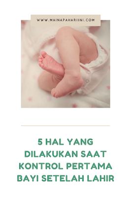 5 Hal yang Dilakukan Saat Kontrol Pertama Bayi Setelah Lahir