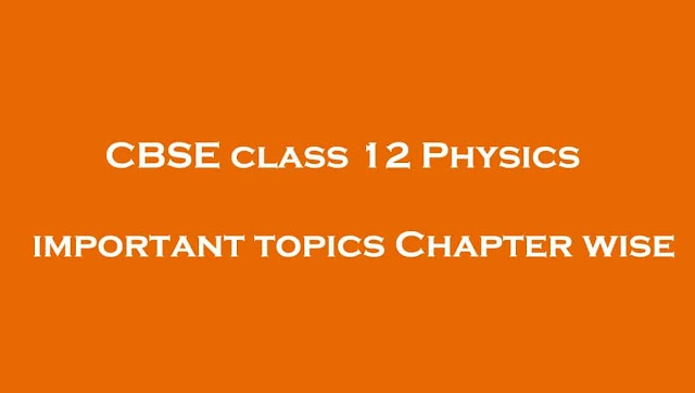CBSE class 12 Physics important topics Chapter wise