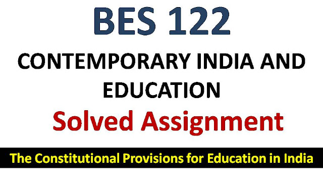 The Constitutional Provisions for Education in India; ignou bes solved assignment