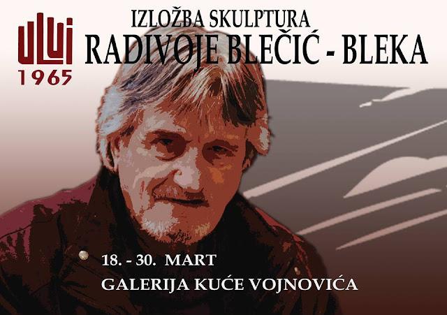 Izložba skulptura Radivoja Blečića - Bleke