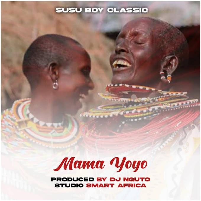 AUDIO | Susu Boy classic - Mama yoyo | Free Download now
