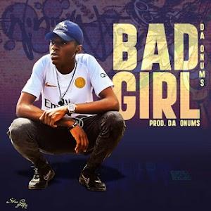 [Music]: DA ONUMS - Bad Girl