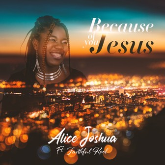 Alice Joshua - ''Because of You Jesus'' Feat. Faithful Kool (+Lyric Video) || @aliftedmusic