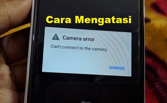 Tidak Dapat Terhubung Ke Kamera Inilah Cara Mengatasi kamera Android Error Cannot Connect to Camera tomsheru.com