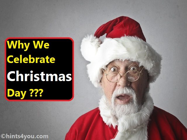 Why We Celebrate Christmas day?: Happy Christmas Day 2019