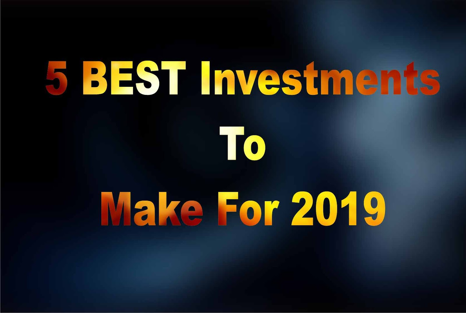 Best Investments For 2020.5 Best Investments To Make In 2019 Road To Success