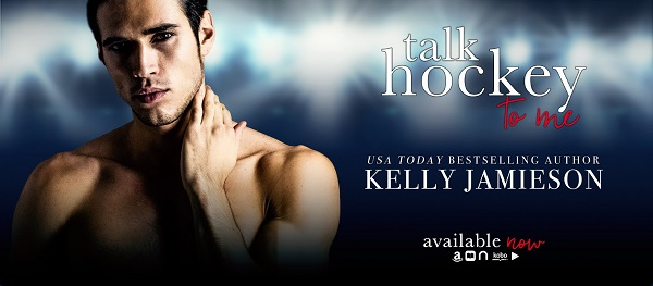 Talk Hockey to Me by Kelly Jamieson Available Now.