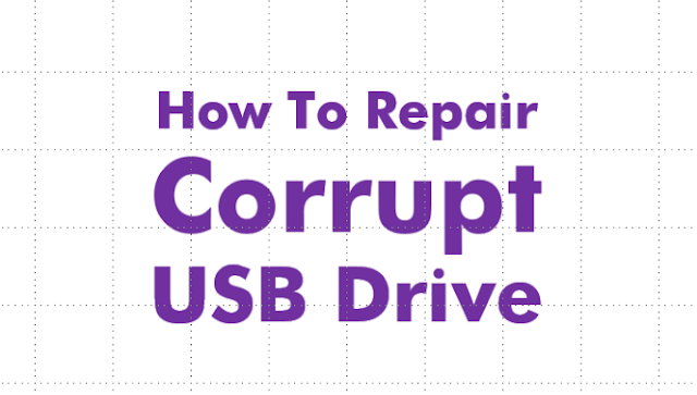 How To Repair Corrupt USB Flash Drive