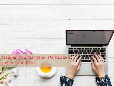 Belajar Dan Mengenal Perbedaan Laman dan Post