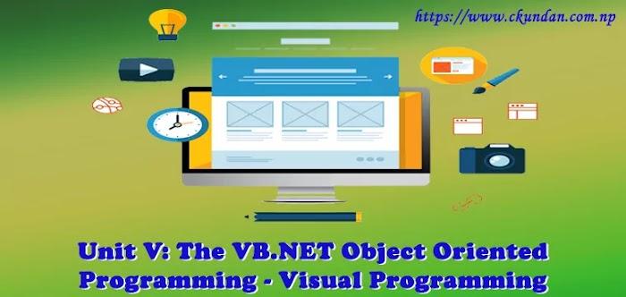 Unit V: The VB.NET Object Oriented Programming – Visual Programming
