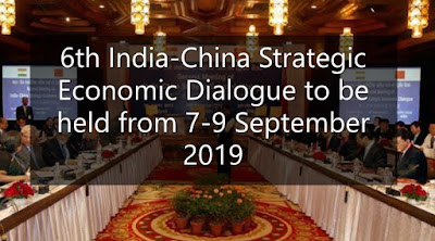 6th India-China Strategic Economic Dialogue to be held from 7-9 September 2019